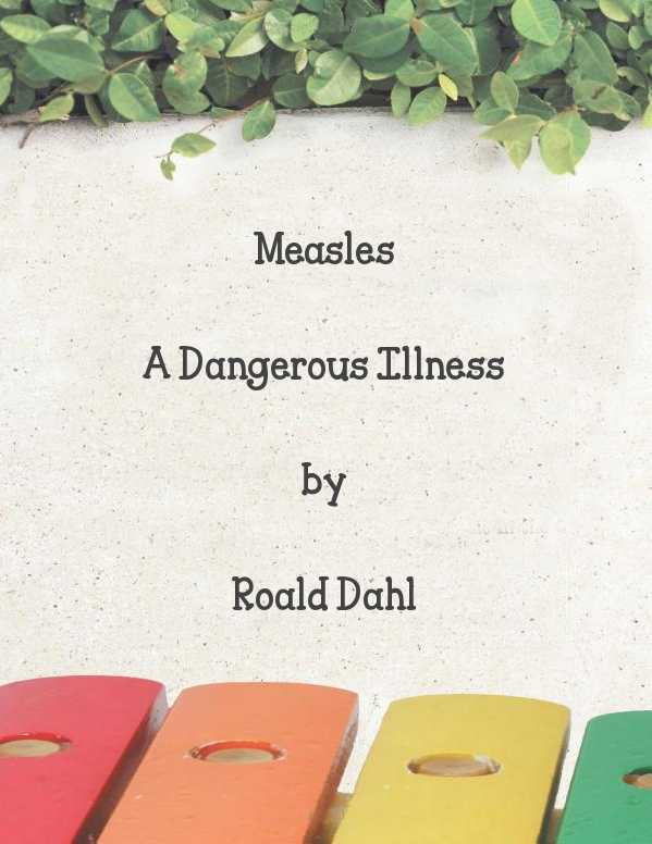 """roald dahl measles essay The candy man why children love roald dahl's stories—and many died from measles at the age of in his essay """"the ethic of elfland,"""" said that."""